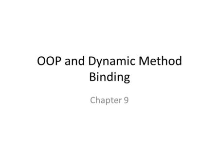 OOP and Dynamic Method Binding Chapter 9. Object Oriented Programming Skipping most of this chapter Focus on 9.4, Dynamic method binding – Polymorphism.