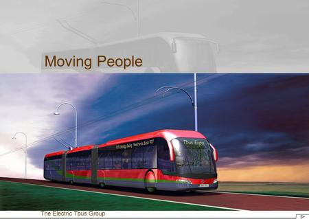 Moving People The Electric Tbus Group. Better street environment needs - reduced congestion less pollution quicker journey times better service frequency.