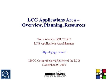 LCG Applications Area – Overview, Planning, Resources Torre Wenaus, BNL/CERN LCG Applications Area Manager  LHCC Comprehensive Review.