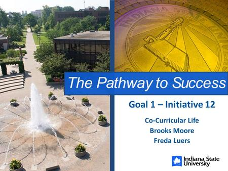The Pathway to Success Co-Curricular Life Brooks Moore Freda Luers Goal 1 – Initiative 12.