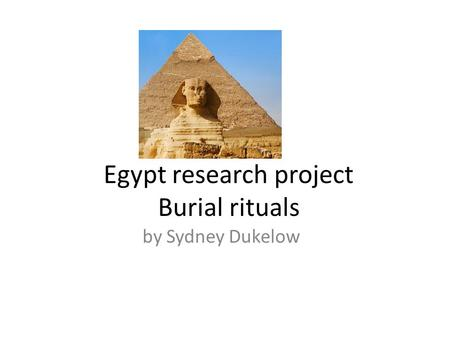 Egypt research project Burial rituals by Sydney Dukelow.