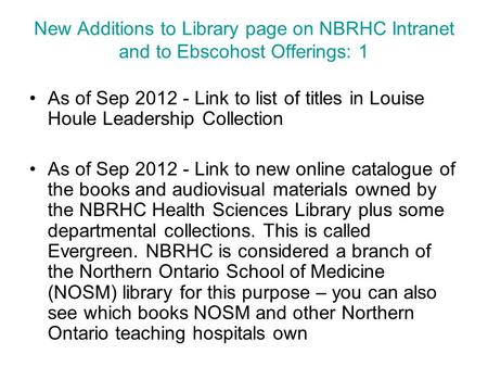 New Additions to Library page on NBRHC Intranet and to Ebscohost Offerings: 1 As of Sep 2012 - Link to list of titles in Louise Houle Leadership Collection.