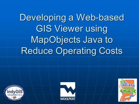 Developing a Web-based GIS Viewer using MapObjects Java to Reduce Operating Costs.