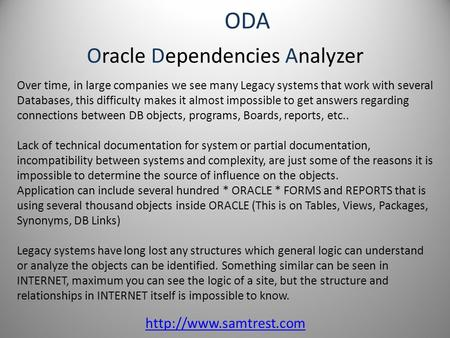 Oracle Dependencies Analyzer  ODA Over time, in large companies we see many Legacy systems that work with several Databases, this.