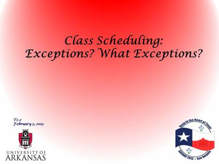 Class Scheduling: Exceptions? What Exceptions? T2.2 February 5, 2013.