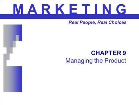 CHAPTER 9 Managing the Product M A R K E T I N G Real People, Real Choices.