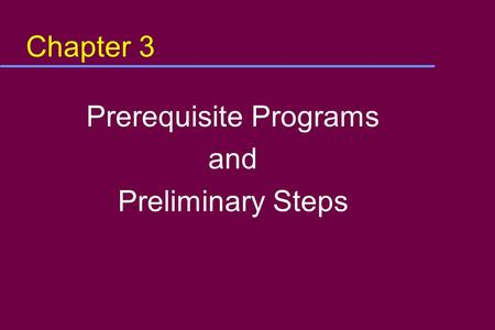 Chapter 3 Prerequisite Programs and Preliminary Steps.