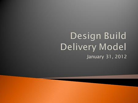 January 31, 2012. …a delivery method in which the construction team is known as the design-builder…and is responsible for taking a concept developed by.
