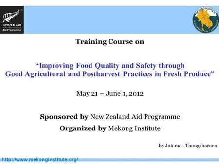 "Training Course on ""Improving Food Quality and Safety through Good Agricultural and Postharvest Practices in Fresh Produce"""