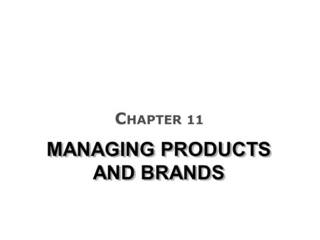 MANAGING PRODUCTS AND BRANDS C HAPTER 11. How stages of the PLC relate to a firm's marketing objectives and marketing mix actions THE PRODUCT LIFE CYCLE.