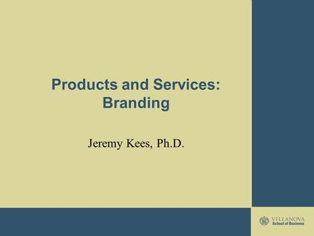 Products and Services: Branding Jeremy Kees, Ph.D.