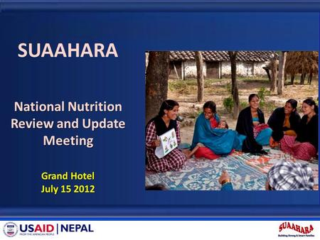 SUAAHARA National Nutrition Review and Update Meeting Grand Hotel July 15 2012.