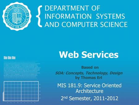 Web Services Based on SOA: Concepts, Technology, Design by Thomas Erl MIS 181.9: Service Oriented Architecture 2 nd Semester, 2011-2012.