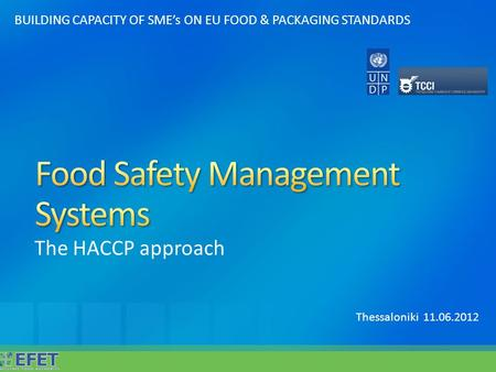 The HACCP approach BUILDING CAPACITY OF SME's ON EU FOOD & PACKAGING STANDARDS Thessaloniki 11.06.2012.