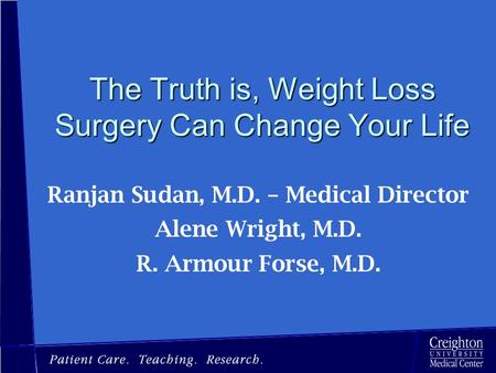 The Truth is, Weight Loss Surgery Can Change Your Life Ranjan Sudan, M.D. – Medical Director Alene Wright, M.D. R. Armour Forse, M.D.