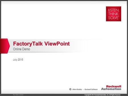 Copyright © 2013 Rockwell Automation, Inc. All Rights Reserved.Rev 5058-CO900D FactoryTalk ViewPoint Online Demo July 2015.