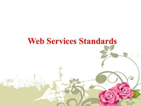 Web Services Standards. Introduction A web service is a type of component that is available on the web and can be incorporated in applications or used.