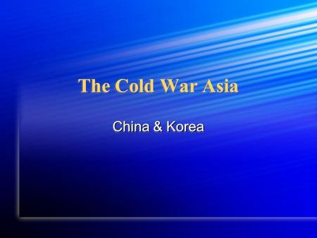The Cold War Asia China & Korea. China Communists and Nationalists unite to defeat Japanese in World War II Communists and Nationalists unite to defeat.