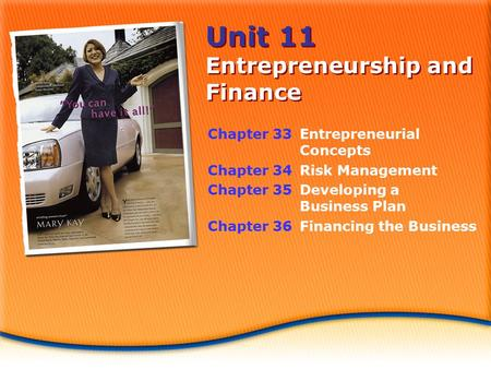 Unit 11 Entrepreneurship and Finance Chapter 33Entrepreneurial Concepts Chapter 34Risk Management Chapter 35Developing a Business Plan Chapter 36Financing.