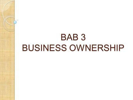 BAB 3 BUSINESS OWNERSHIP