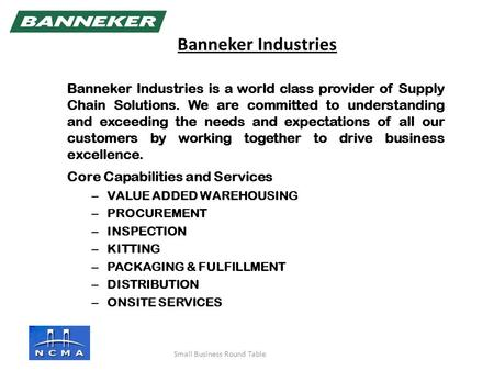 Banneker Industries is a world class provider of Supply Chain Solutions. We are committed to understanding and exceeding the needs and expectations of.