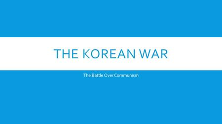 THE KOREAN WAR The Battle Over Communism. TROUBLE IN CHINA & KOREA −The United States and Soviet Union could not wait to spread their ideas to more countries.