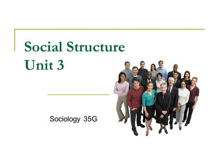 Social Structure Unit 3 Sociology 35G. Social Structure and Status Social Structure The underlying patterns of relationships in a group Status A position.