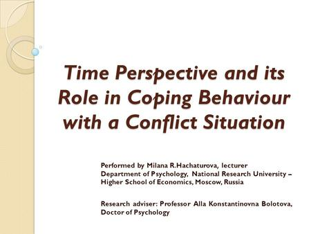 Time Perspective and its Role in Coping Behaviour with a Conflict Situation Performed by Milana R.Hachaturova, lecturer Department of Psychology, National.