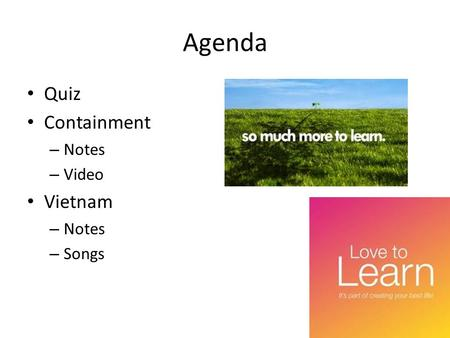 Agenda Quiz Containment – Notes – Video Vietnam – Notes – Songs.