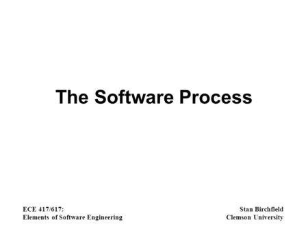 The Software Process ECE 417/617: Elements of Software Engineering Stan Birchfield Clemson University.