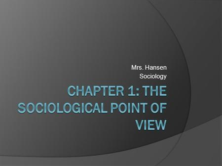 Mrs. Hansen Sociology. Section 1: Examining Social Life  Sociology: The study of human society and social behavior, focusing on social interaction.