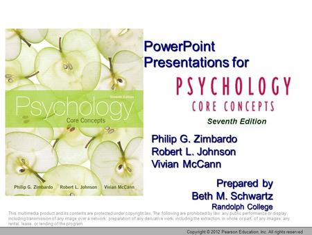 PowerPoint Presentations for Philip G. Zimbardo Robert L. Johnson Vivian McCann Prepared by Beth M. Schwartz Randolph College This multimedia product and.