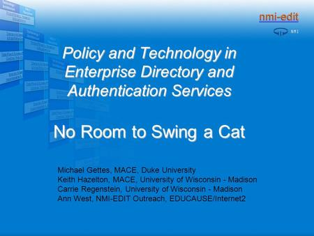 Policy and Technology in Enterprise Directory and Authentication Services No Room to Swing a Cat Michael Gettes, MACE, Duke University Keith Hazelton,