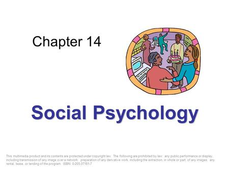 Chapter 14 Social Psychology This multimedia product and its contents are protected under copyright law. The following are prohibited by law: any public.