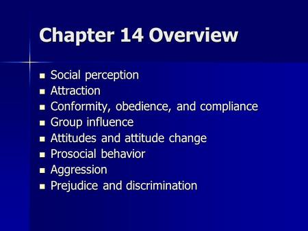 Chapter 14 Overview Social perception Social perception Attraction Attraction Conformity, obedience, and compliance Conformity, obedience, and compliance.