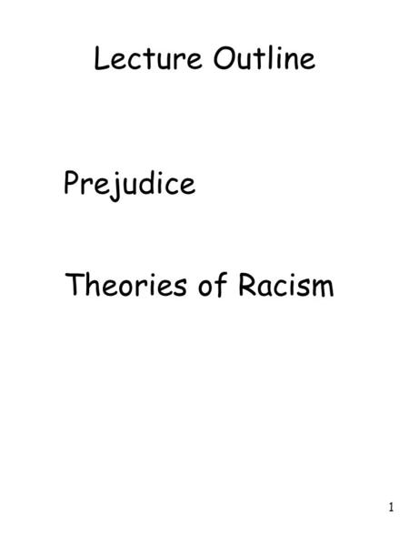 1 Lecture Outline Prejudice Theories of Racism. 2 Prejudice Definition: A positive or negative attitude, belief, or feeling about a person generalized.