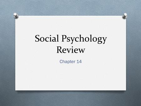 Social Psychology Review Chapter 14. O Identify the name associated with each major social psych study. 1. Stanford Prison 2. Obedience 3. Conformity.