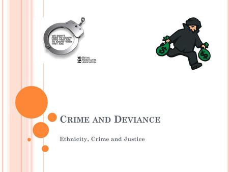 C RIME AND D EVIANCE Ethnicity, Crime and Justice.