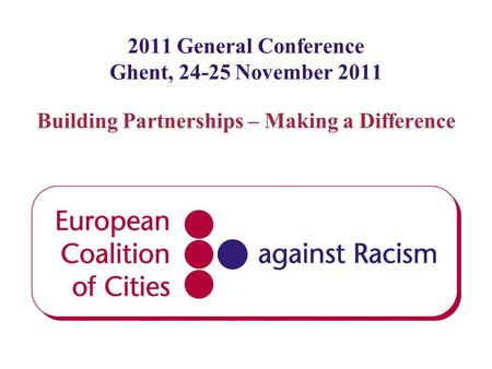 2011 General Conference Ghent, 24-25 November 2011 Building Partnerships – Making a Difference.