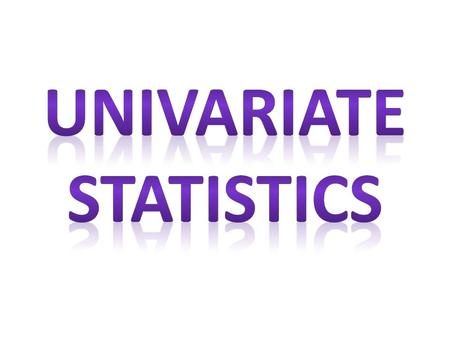 one variable What is univariate data? We are going to discuss the properties of one variable at a time, like height, time, tempurature etc.
