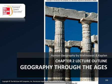 CHAPTER 2 LECTURE OUTLINE GEOGRAPHY THROUGH THE AGES Human Geography by Malinowski & Kaplan Copyright © The McGraw-Hill Companies, Inc. Permission required.