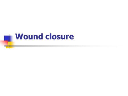 Wound closure. Aesthetic closure knowledge of healing mechanisms skin anatomy suture material and closure technique Ensures optimal healing.