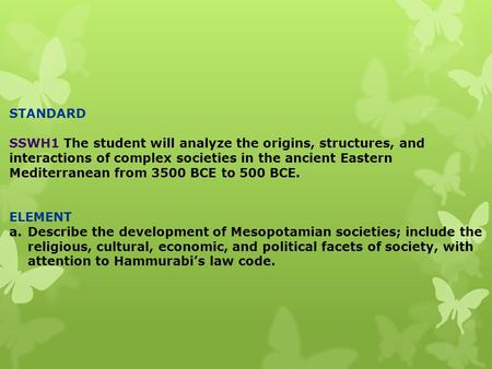 STANDARD SSWH1 The student will analyze the origins, structures, and interactions of complex societies in the ancient Eastern Mediterranean from 3500 BCE.