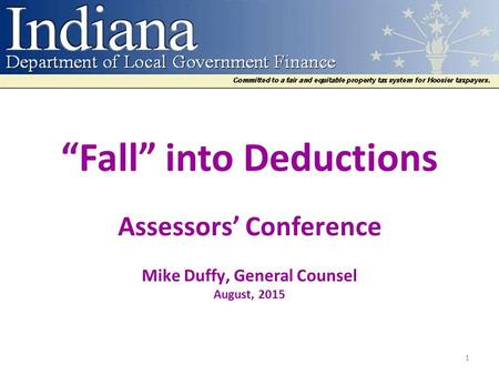 """Fall"" into Deductions Assessors' Conference Mike Duffy, General Counsel August, 2015 1."