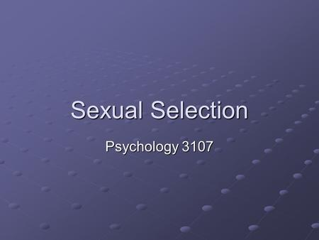 Sexual Selection Psychology 3107. Introduction A species' ecology should dictate what traits are optimal Natural selection Explain this then.