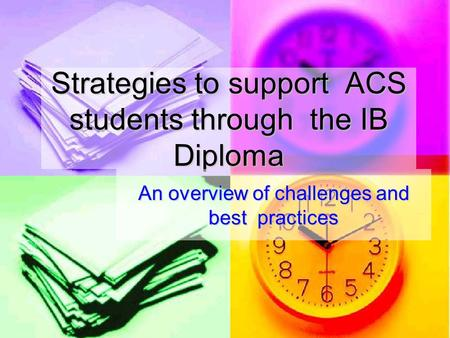 Strategies to support ACS students through the IB Diploma An overview of challenges and best practices.
