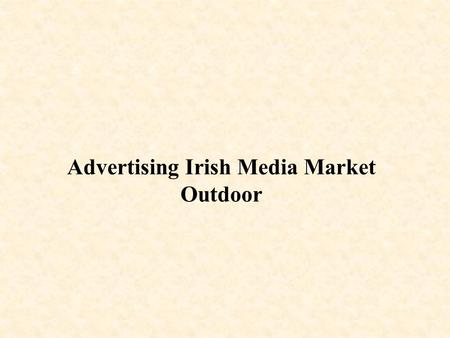 Advertising Irish Media Market Outdoor. Source:Adspend €1, 030.7m Total Market ROI Advertising Investment Jan-Dec 2002 €103.07m.