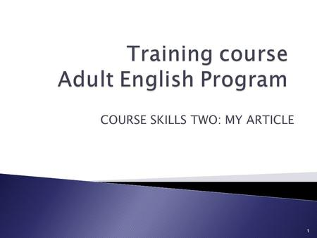 COURSE SKILLS TWO: MY ARTICLE 1  To face new challenges as language learners that help them acquire new skills and strategies.  To Reach a solid intermediate.
