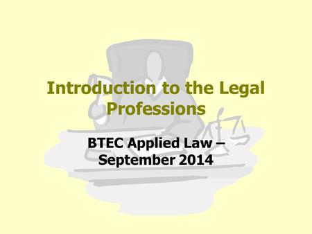 Introduction to the Legal Professions BTEC Applied Law – September 2014.