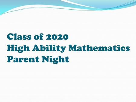 Class of 2020 High Ability Mathematics Parent Night.